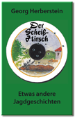 Der Scheiss-Hirsch - Etwas andere Jagdgeschichten