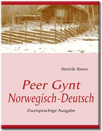 Peer Gynt - Henrik Ibsen Zweisprachige Ausgabe Deutsch-Norwegisch